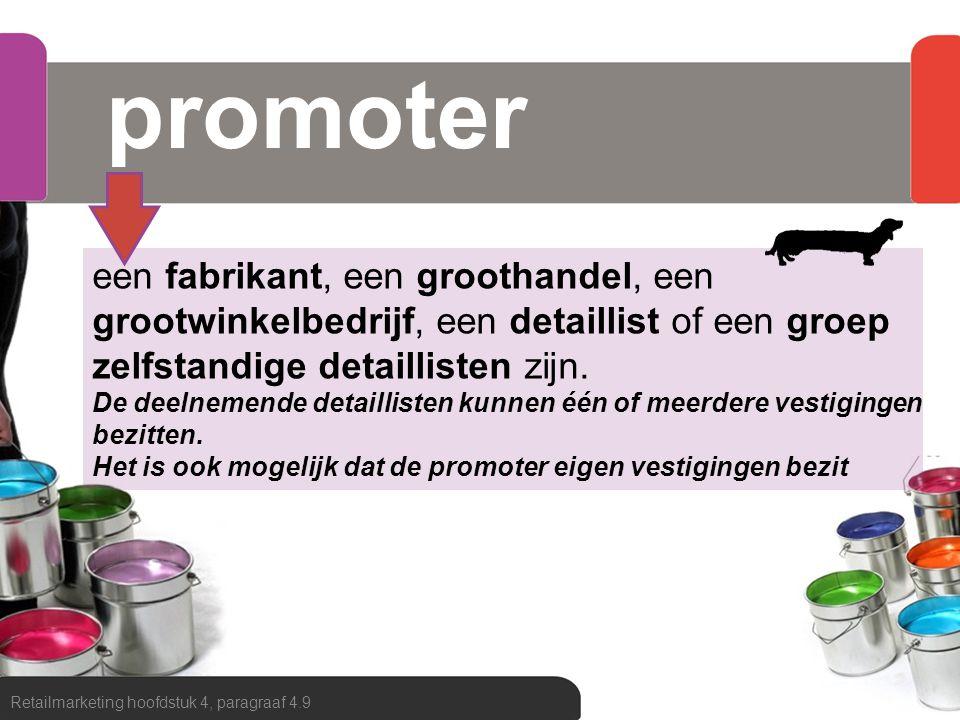 promoter Retailmarketing hoofdstuk 4, paragraaf 4.9 een fabrikant, een groothandel, een grootwinkelbedrijf, een detaillist of een groep zelfstandige d