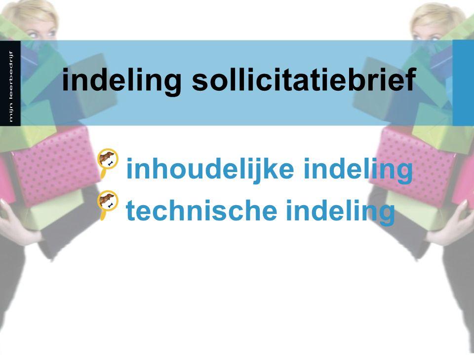 indeling sollicitatiebrief inhoudelijke indeling technische indeling