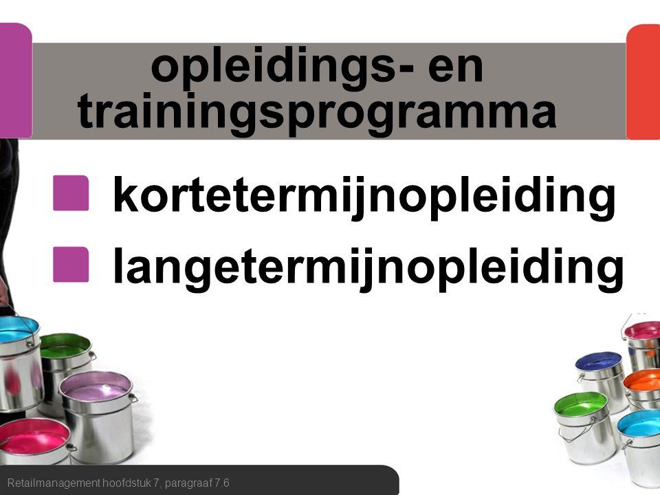opleidings- en trainingsprogramma kortetermijnopleiding langetermijnopleiding Retailmanagement hoofdstuk 7, paragraaf 7.6