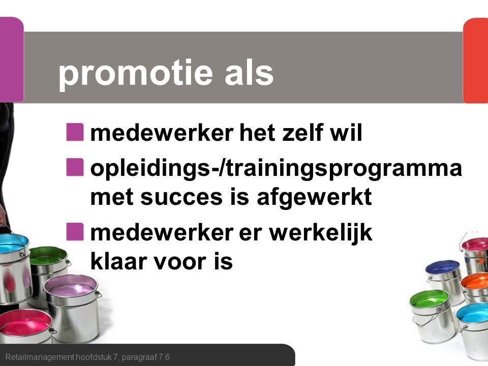 promotie als medewerker het zelf wil opleidings-/trainingsprogramma met succes is afgewerkt medewerker er werkelijk klaar voor is Retailmanagement hoo