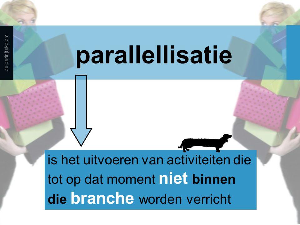 parallellisatie is het uitvoeren van activiteiten die tot op dat moment niet binnen die branche worden verricht de bedrijfskolom