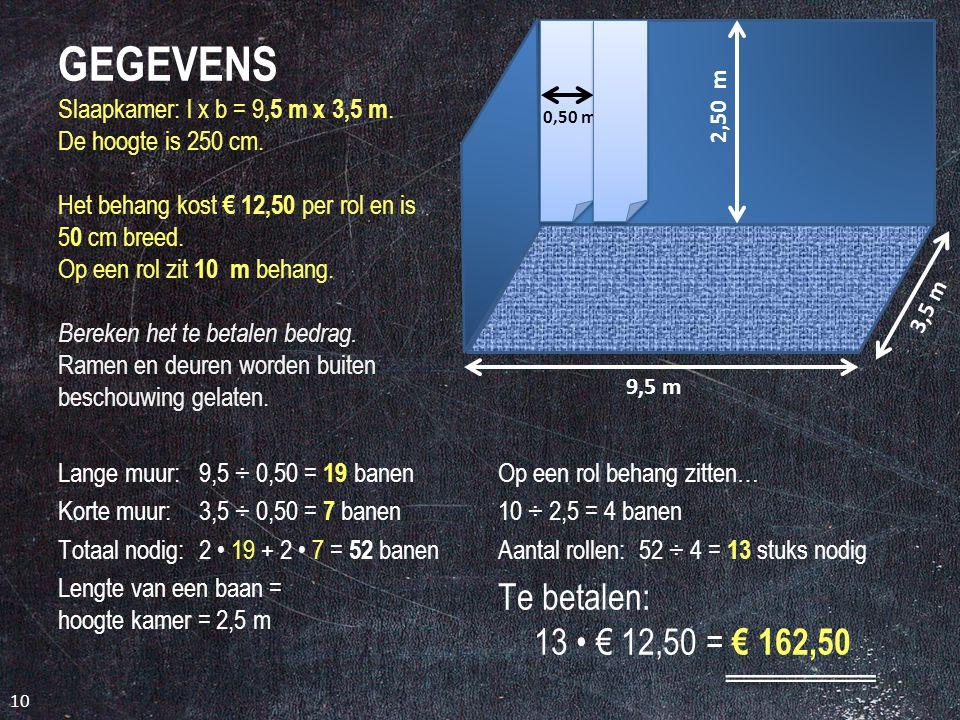 Slaapkamer behangen Je slaapkamer heeft de volgende afmetingen: 9,5 m x 3,5 m (l x b). De hoogte is 250 cm. Om te behangen hebben jouw ouders behang z