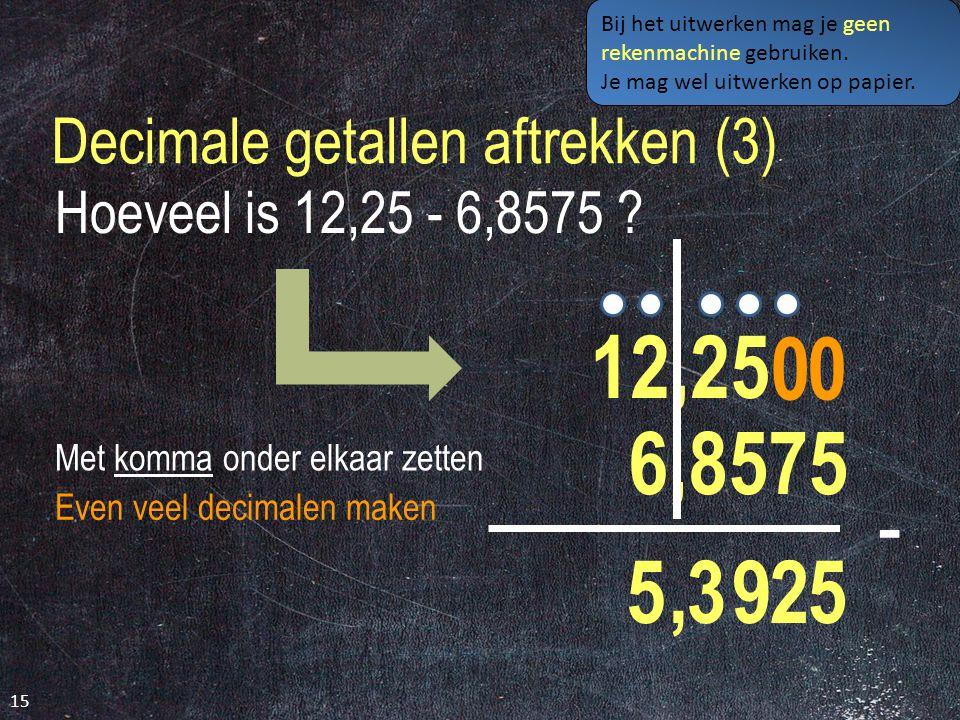 Decimale getallen aftrekken (2) 14 Hoeveel is 1.642,245 - 7,138 .