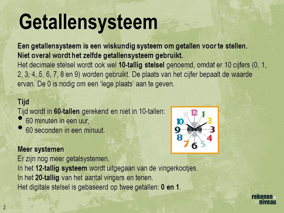 Getallensysteem 2 Een getallensysteem is een wiskundig systeem om getallen voor te stellen.