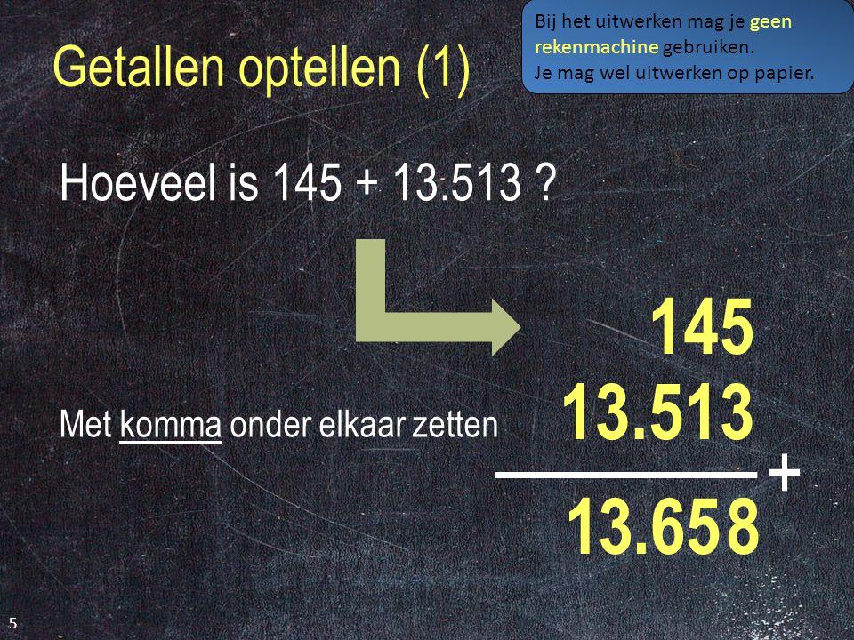 Getallen optellen (1) 5 Hoeveel is 145 + 13.513 .
