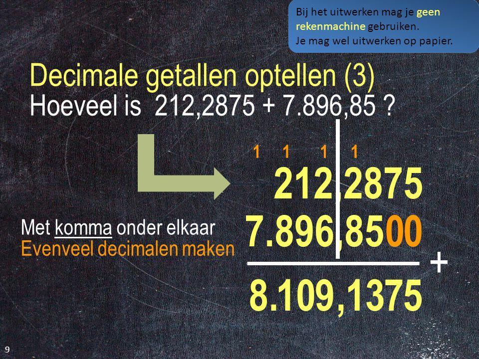 Decimale getallen optellen (3) 9 Hoeveel is 212,2875 + 7.896,85 .