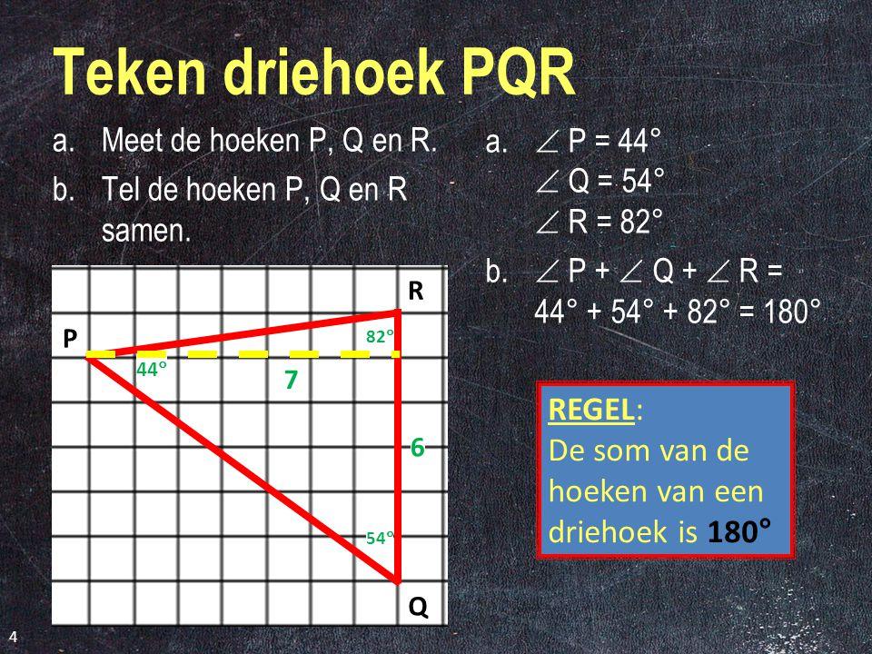 Teken driehoek PQR a.Meet de hoeken P, Q en R.b.Tel de hoeken P, Q en R samen.