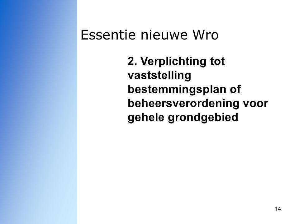 14 Essentie nieuwe Wro 2. Verplichting tot vaststelling bestemmingsplan of beheersverordening voor gehele grondgebied