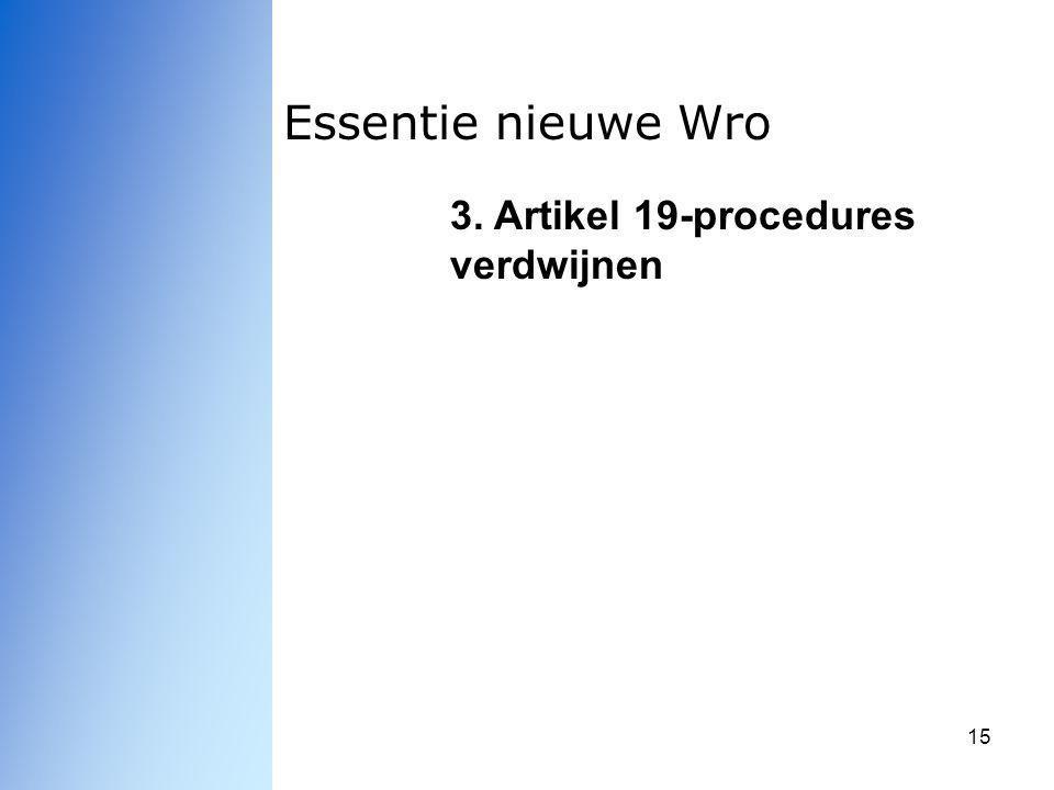 15 Essentie nieuwe Wro 3. Artikel 19-procedures verdwijnen