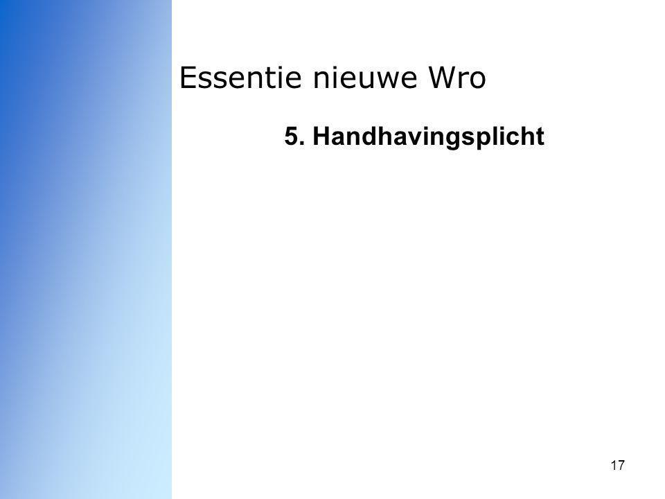 17 Essentie nieuwe Wro 5. Handhavingsplicht