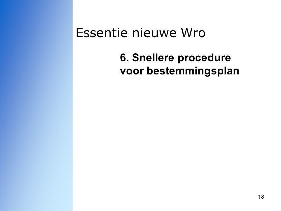 18 Essentie nieuwe Wro 6. Snellere procedure voor bestemmingsplan