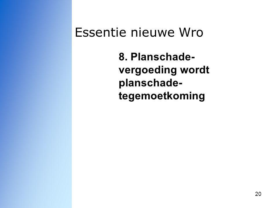 20 Essentie nieuwe Wro 8. Planschade- vergoeding wordt planschade- tegemoetkoming