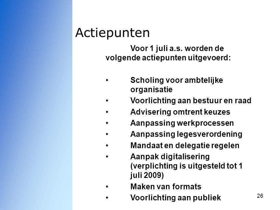 26 Actiepunten Voor 1 juli a.s. worden de volgende actiepunten uitgevoerd: Scholing voor ambtelijke organisatie Voorlichting aan bestuur en raad Advis