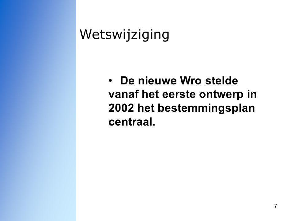 7 Wetswijziging De nieuwe Wro stelde vanaf het eerste ontwerp in 2002 het bestemmingsplan centraal.