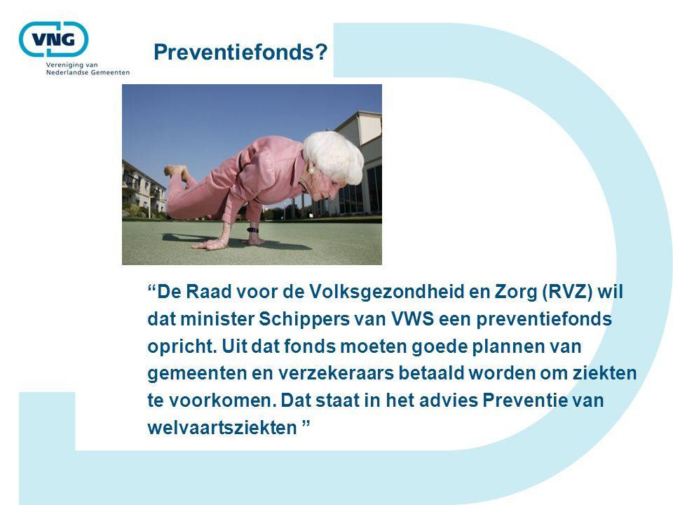 """Preventiefonds? """"De Raad voor de Volksgezondheid en Zorg (RVZ) wil dat minister Schippers van VWS een preventiefonds opricht. Uit dat fonds moeten goe"""