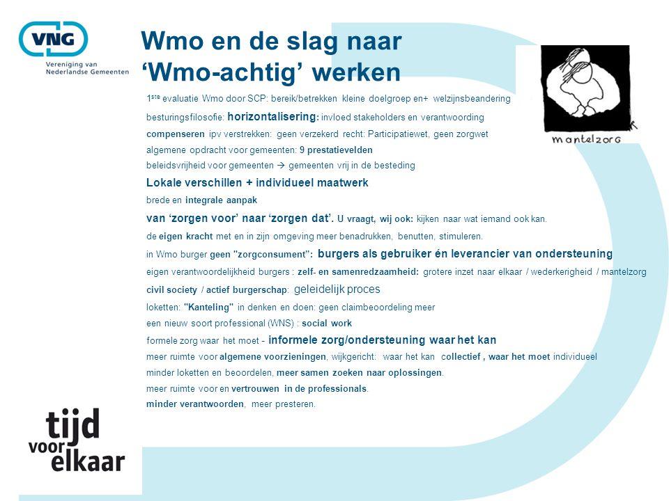 Wmo en de slag naar 'Wmo-achtig' werken 1 ste evaluatie Wmo door SCP: bereik/betrekken kleine doelgroep en+ welzijnsbeandering besturingsfilosofie: ho