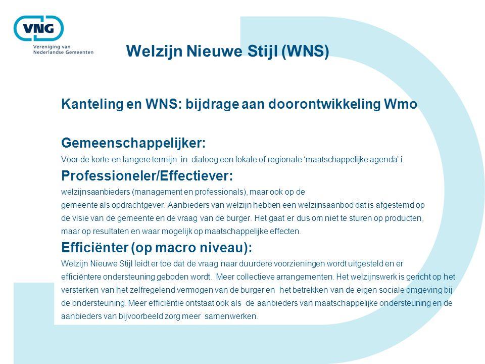Welzijn Nieuwe Stijl (WNS) Kanteling en WNS: bijdrage aan doorontwikkeling Wmo Gemeenschappelijker: Voor de korte en langere termijn in dialoog een lo