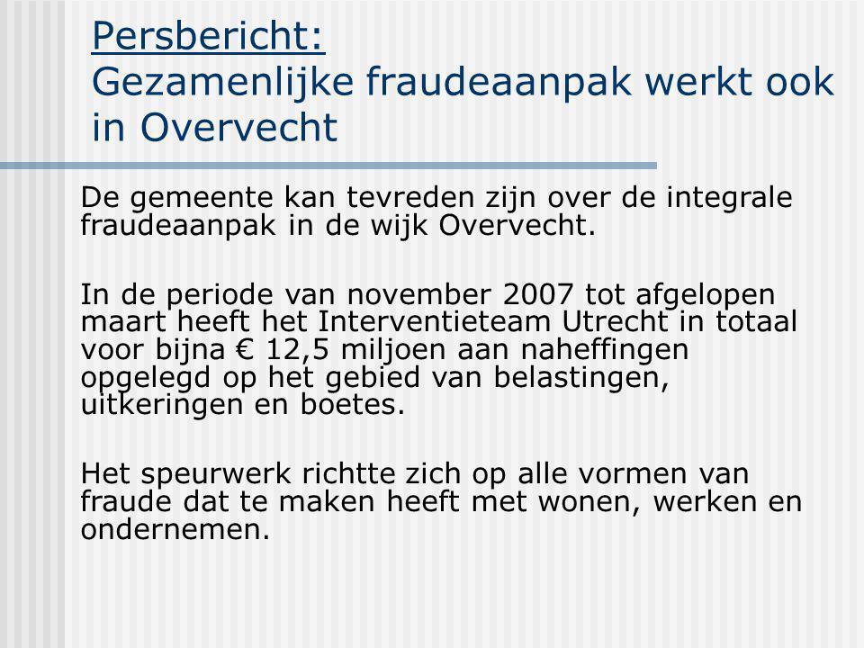 Persbericht: Gezamenlijke fraudeaanpak werkt ook in Overvecht De gemeente kan tevreden zijn over de integrale fraudeaanpak in de wijk Overvecht.