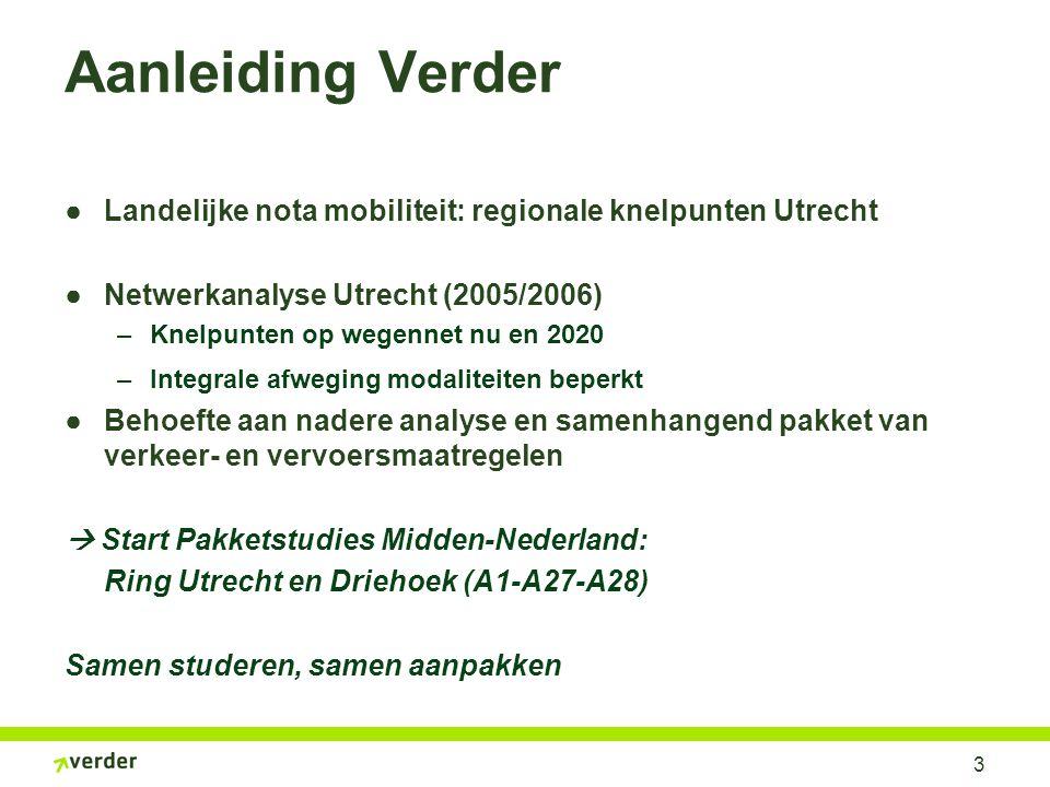 3 Aanleiding Verder ●Landelijke nota mobiliteit: regionale knelpunten Utrecht ●Netwerkanalyse Utrecht (2005/2006) –Knelpunten op wegennet nu en 2020 –