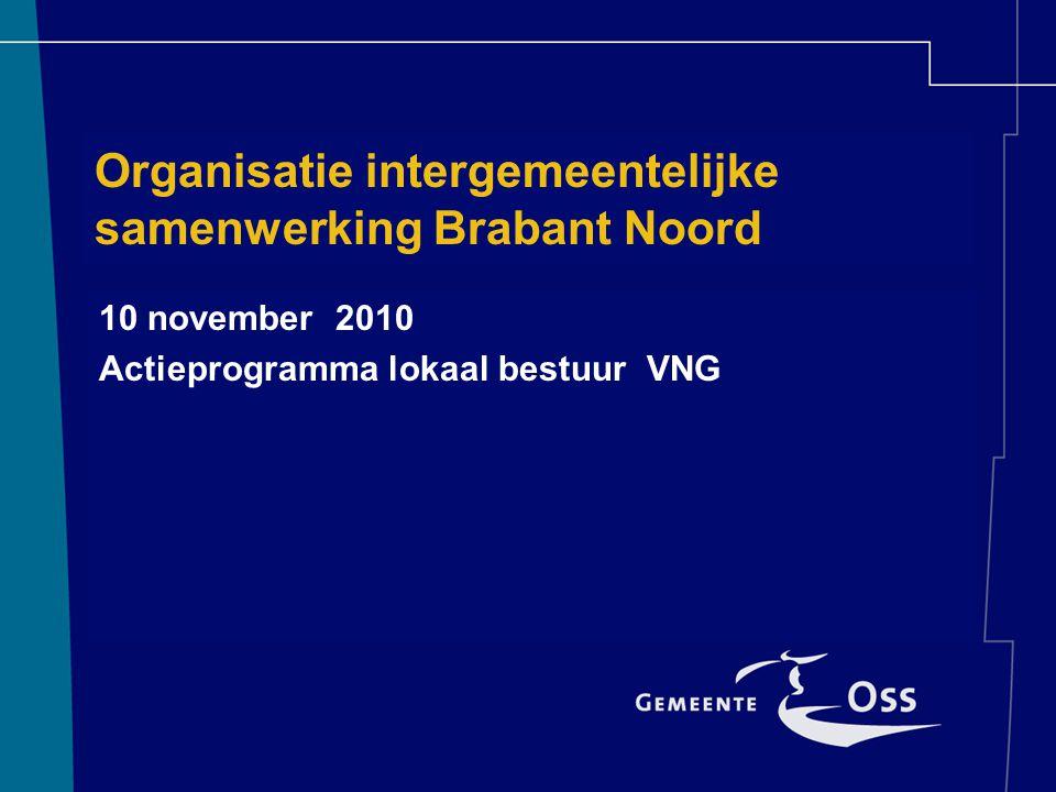 Organisatie intergemeentelijke samenwerking Brabant Noord 10 november 2010 Actieprogramma lokaal bestuur VNG
