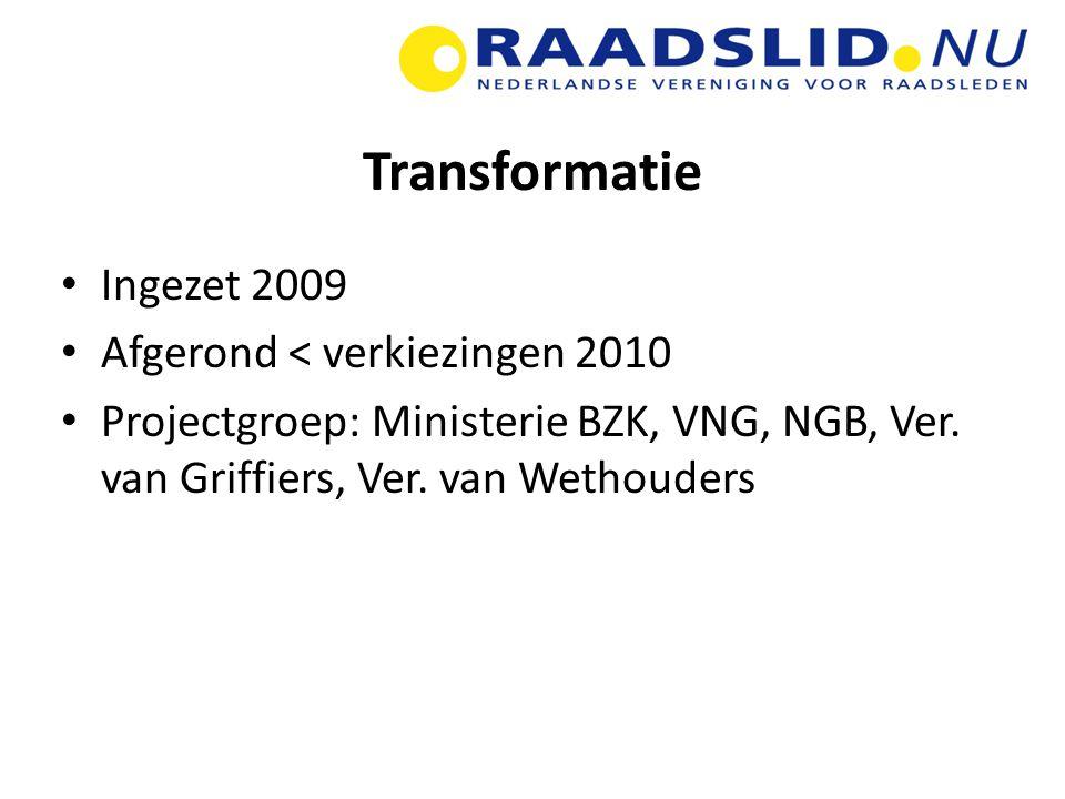 Transformatie Ingezet 2009 Afgerond < verkiezingen 2010 Projectgroep: Ministerie BZK, VNG, NGB, Ver.