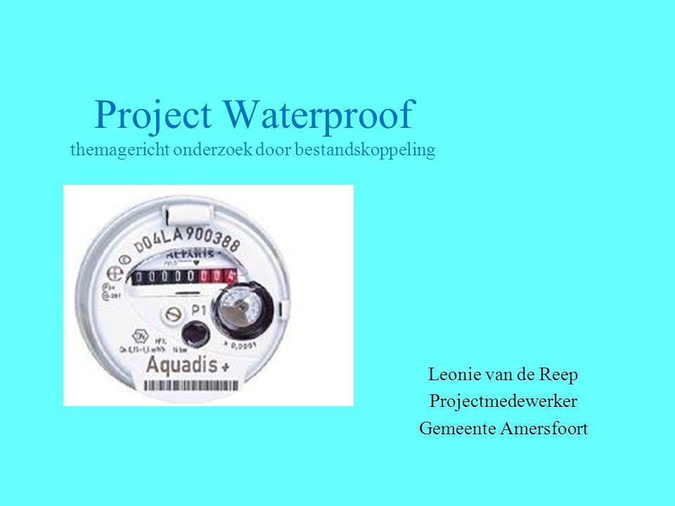 Project Waterproof themagericht onderzoek door bestandskoppeling Leonie van de Reep Projectmedewerker Gemeente Amersfoort