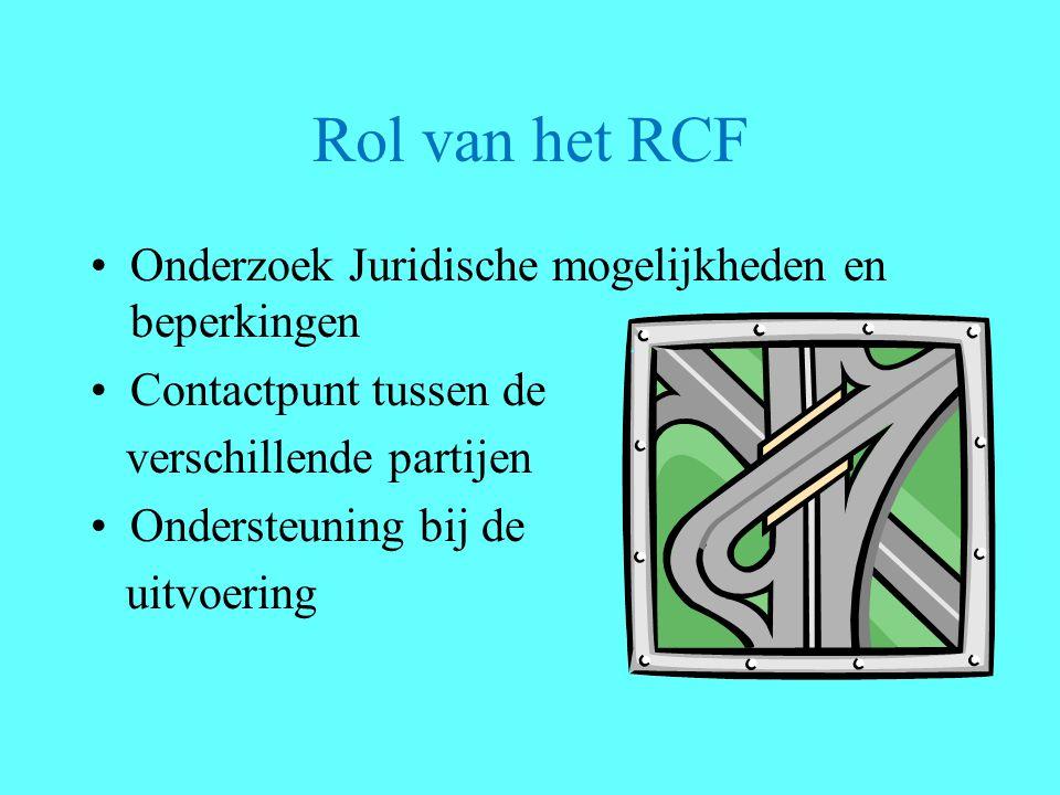 Rol van het RCF Onderzoek Juridische mogelijkheden en beperkingen Contactpunt tussen de verschillende partijen Ondersteuning bij de uitvoering