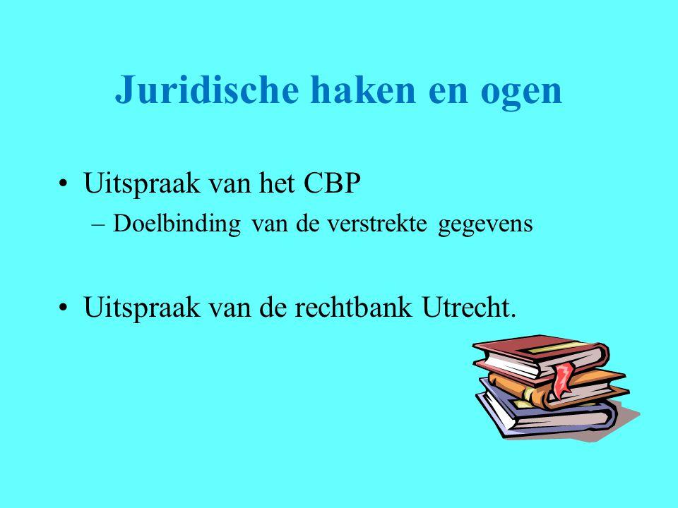 Juridische haken en ogen Uitspraak van het CBP –Doelbinding van de verstrekte gegevens Uitspraak van de rechtbank Utrecht.