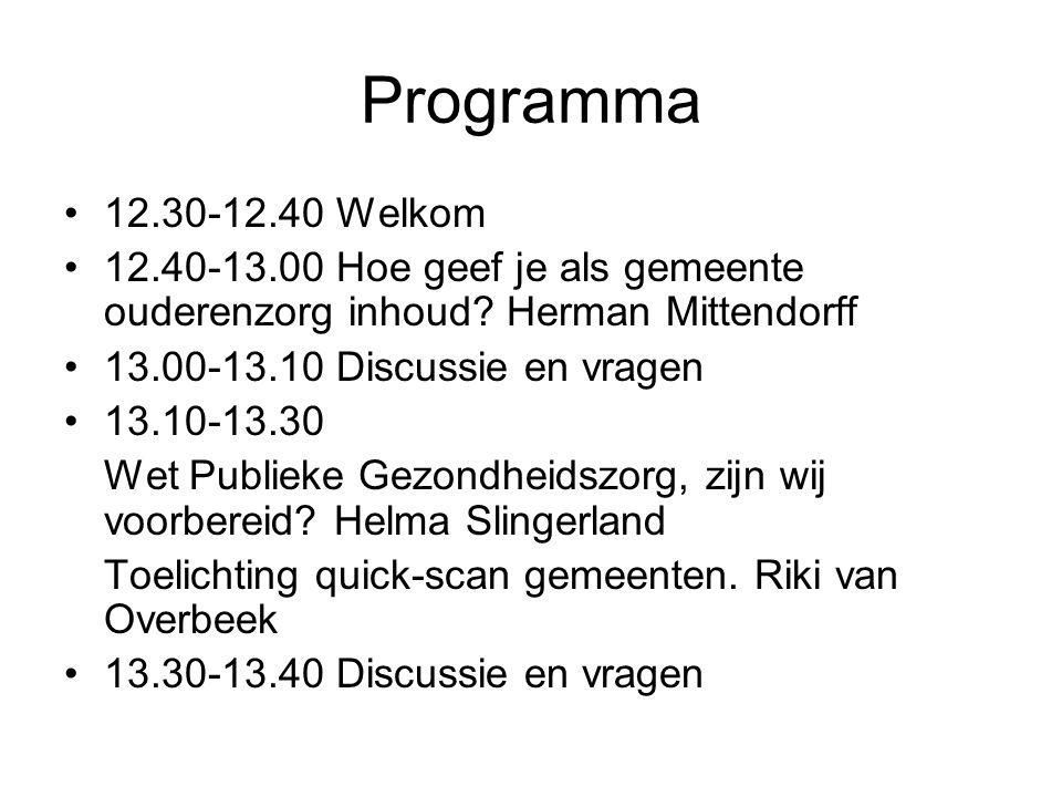 Programma 12.30-12.40 Welkom 12.40-13.00 Hoe geef je als gemeente ouderenzorg inhoud? Herman Mittendorff 13.00-13.10 Discussie en vragen 13.10-13.30 W