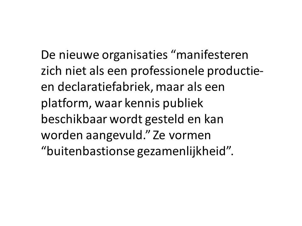 """De nieuwe organisaties """"manifesteren zich niet als een professionele productie- en declaratiefabriek, maar als een platform, waar kennis publiek besch"""