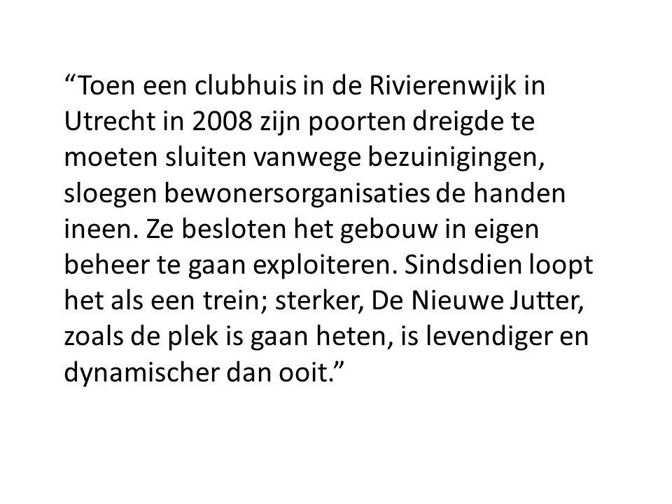 """""""Toen een clubhuis in de Rivierenwijk in Utrecht in 2008 zijn poorten dreigde te moeten sluiten vanwege bezuinigingen, sloegen bewonersorganisaties de"""