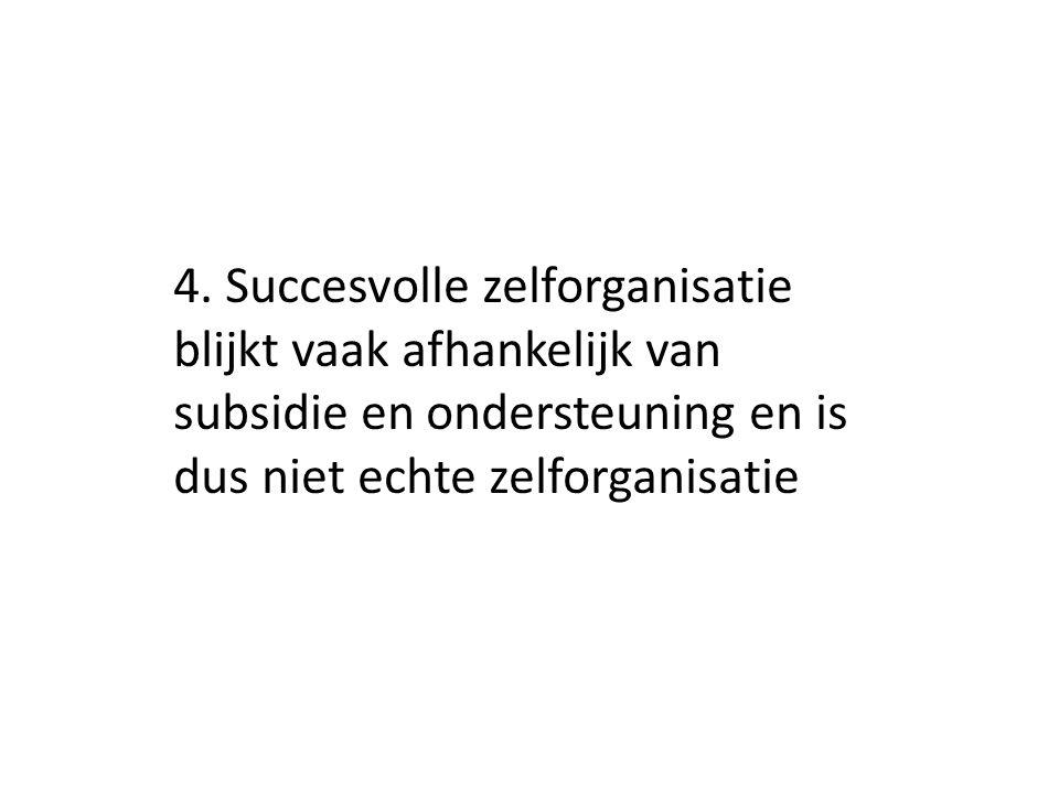 4. Succesvolle zelforganisatie blijkt vaak afhankelijk van subsidie en ondersteuning en is dus niet echte zelforganisatie