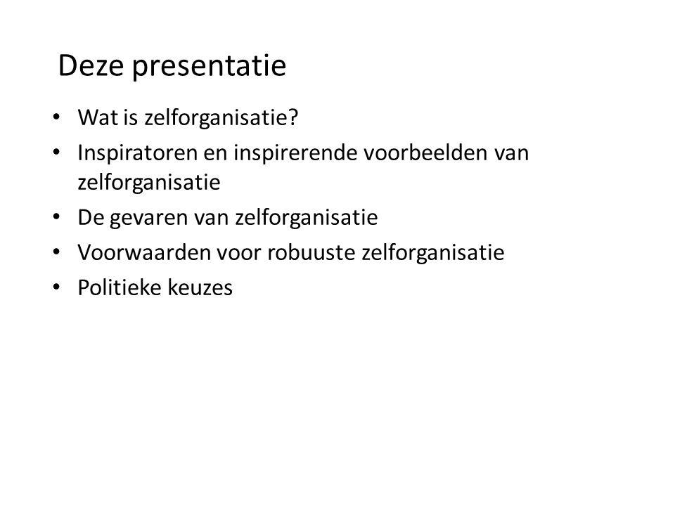 Deze presentatie Wat is zelforganisatie? Inspiratoren en inspirerende voorbeelden van zelforganisatie De gevaren van zelforganisatie Voorwaarden voor