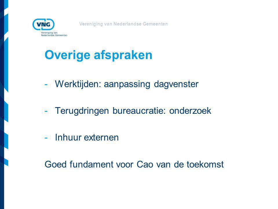 Vereniging van Nederlandse Gemeenten Overige afspraken -Werktijden: aanpassing dagvenster -Terugdringen bureaucratie: onderzoek -Inhuur externen Goed fundament voor Cao van de toekomst