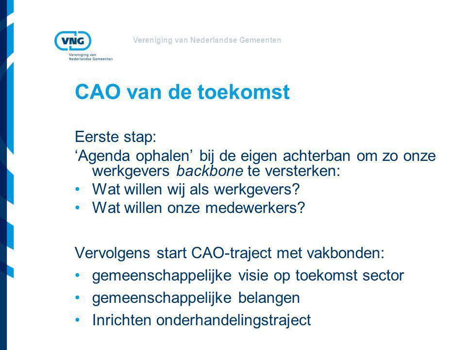 Vereniging van Nederlandse Gemeenten CAO van de toekomst Eerste stap: 'Agenda ophalen' bij de eigen achterban om zo onze werkgevers backbone te versterken: Wat willen wij als werkgevers.