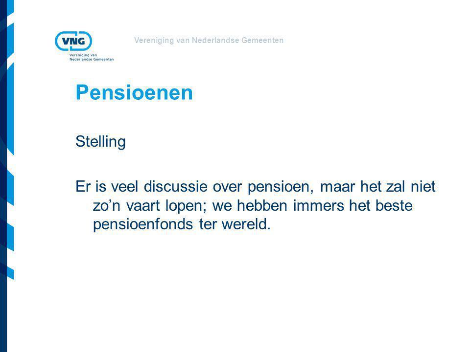 Vereniging van Nederlandse Gemeenten Pensioenen Stelling Er is veel discussie over pensioen, maar het zal niet zo'n vaart lopen; we hebben immers het beste pensioenfonds ter wereld.
