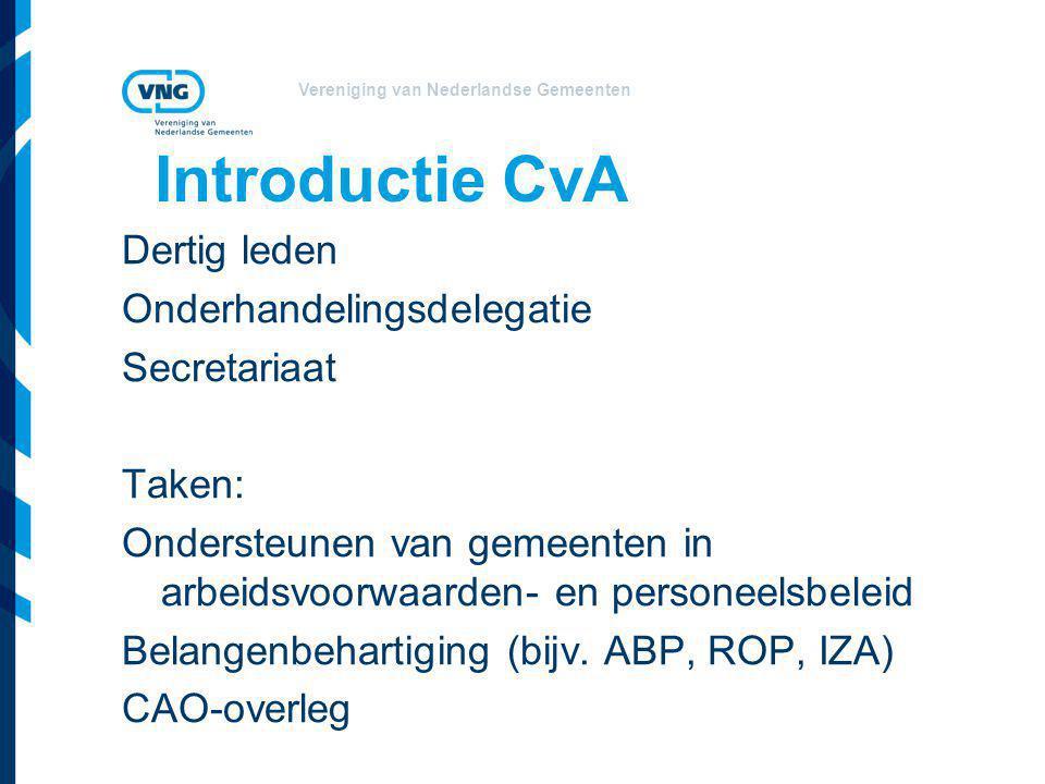 Vereniging van Nederlandse Gemeenten Introductie CvA Dertig leden Onderhandelingsdelegatie Secretariaat Taken: Ondersteunen van gemeenten in arbeidsvoorwaarden- en personeelsbeleid Belangenbehartiging (bijv.