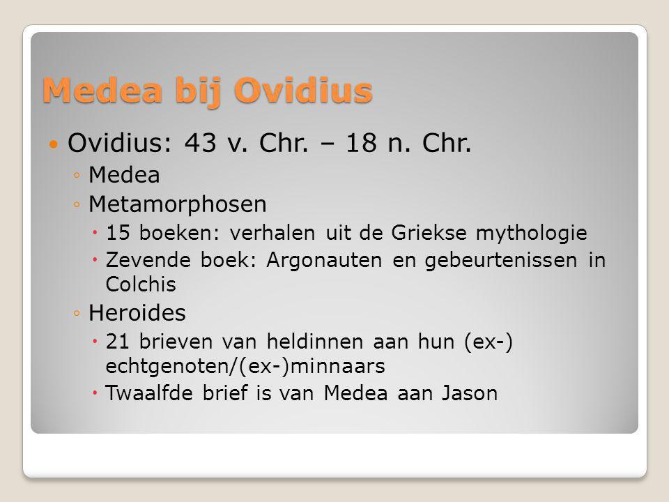 Medea bij Ovidius Ovidius: 43 v. Chr. – 18 n. Chr.