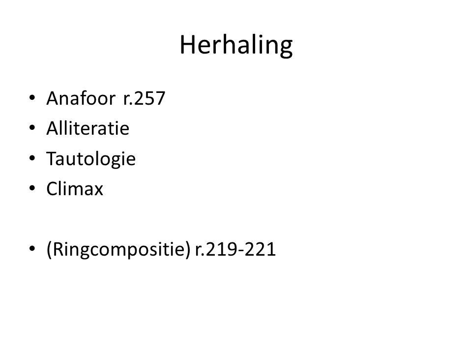 Herhaling Anafoorr.257 Alliteratie Tautologie Climax (Ringcompositie) r.219-221