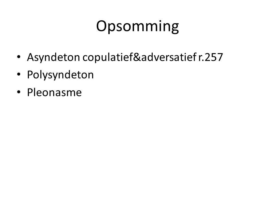Opsomming Asyndeton copulatief&adversatief r.257 Polysyndeton Pleonasme