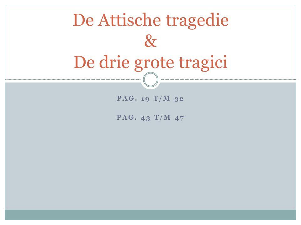 PAG. 19 T/M 32 PAG. 43 T/M 47 De Attische tragedie & De drie grote tragici
