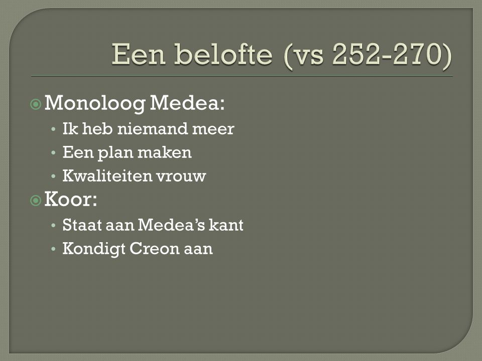  Monoloog Medea: Ik heb niemand meer Een plan maken Kwaliteiten vrouw  Koor: Staat aan Medea's kant Kondigt Creon aan