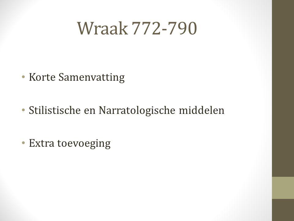 Wraak 772-790 Korte Samenvatting Stilistische en Narratologische middelen Extra toevoeging