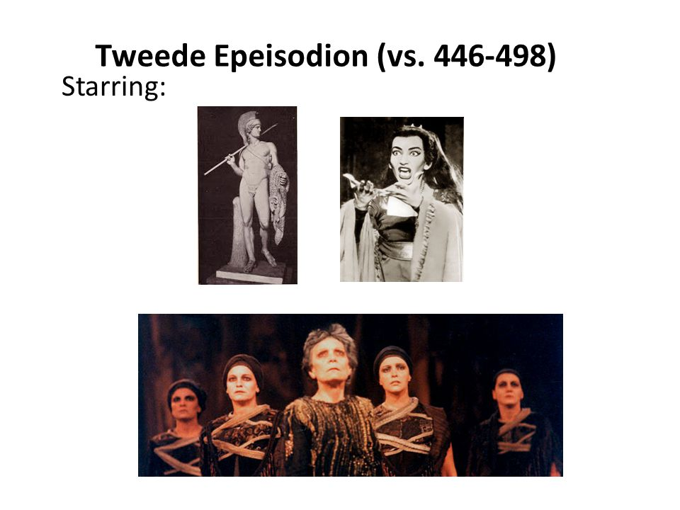 Tweede Epeisodion (vs. 446-498) Starring: