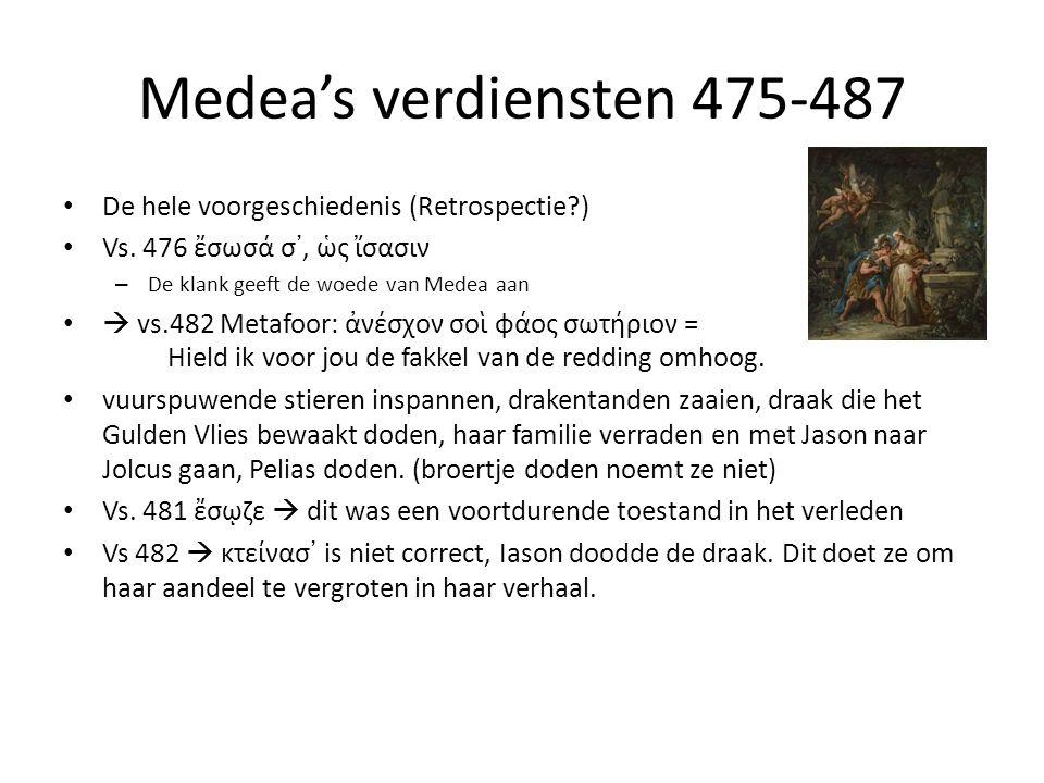 Medea's verdiensten 475-487 De hele voorgeschiedenis (Retrospectie ) Vs.