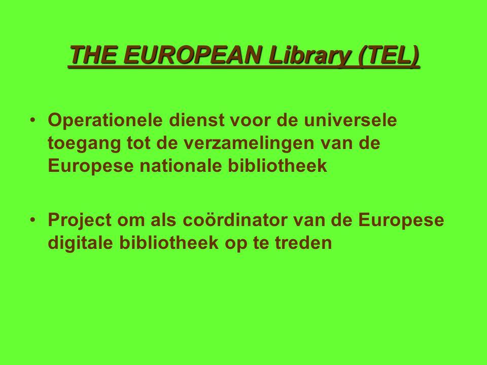 THE EUROPEAN Library (TEL) Operationele dienst voor de universele toegang tot de verzamelingen van de Europese nationale bibliotheek Project om als coördinator van de Europese digitale bibliotheek op te treden