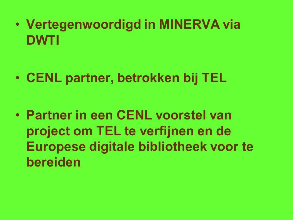 Vertegenwoordigd in MINERVA via DWTI CENL partner, betrokken bij TEL Partner in een CENL voorstel van project om TEL te verfijnen en de Europese digitale bibliotheek voor te bereiden
