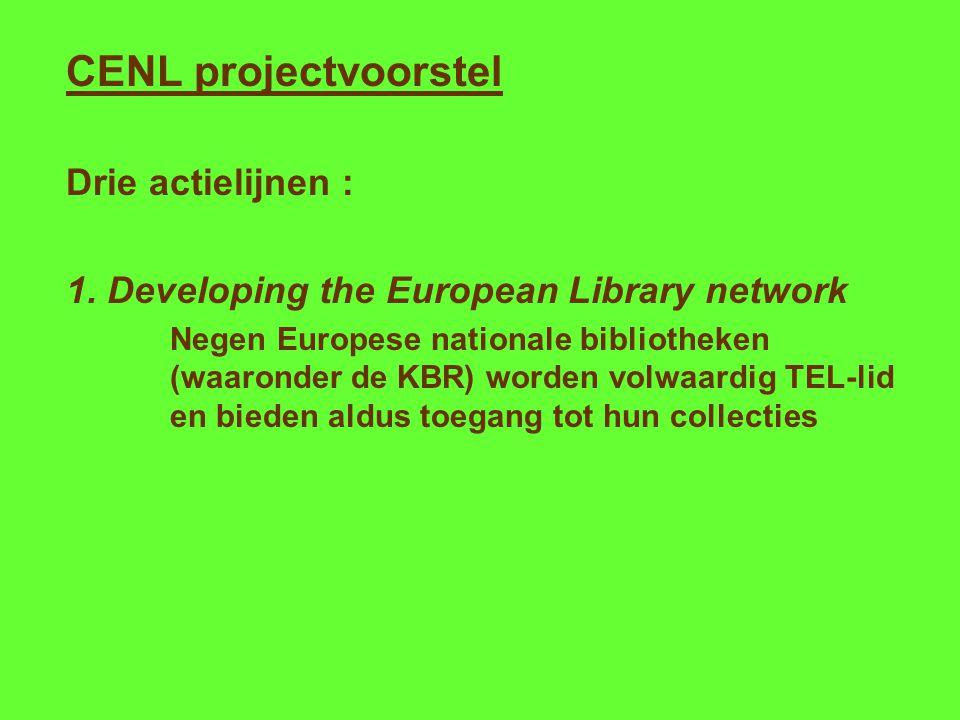 CENL projectvoorstel Drie actielijnen : 1. Developing the European Library network Negen Europese nationale bibliotheken (waaronder de KBR) worden vol