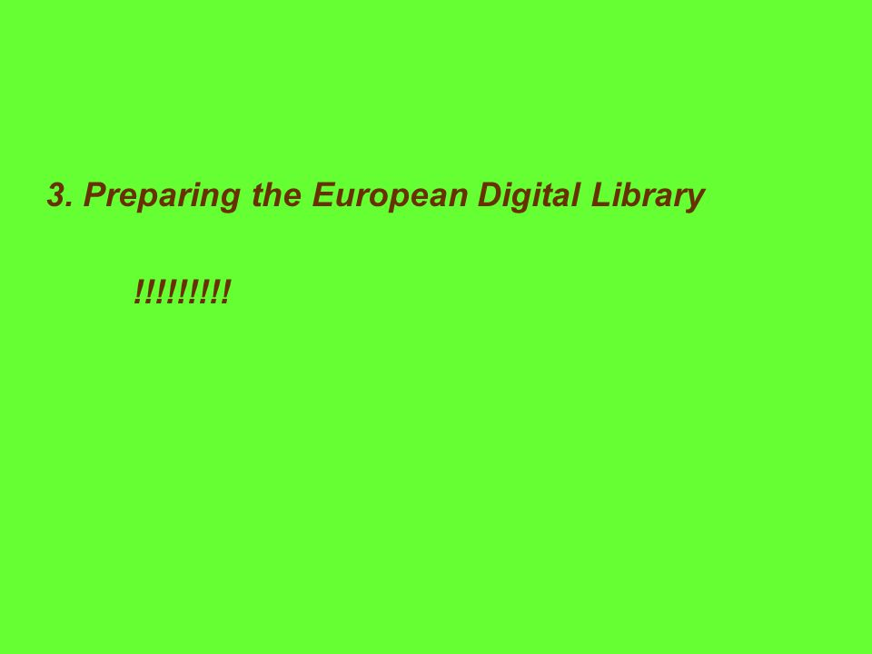 3. Preparing the European Digital Library !!!!!!!!!