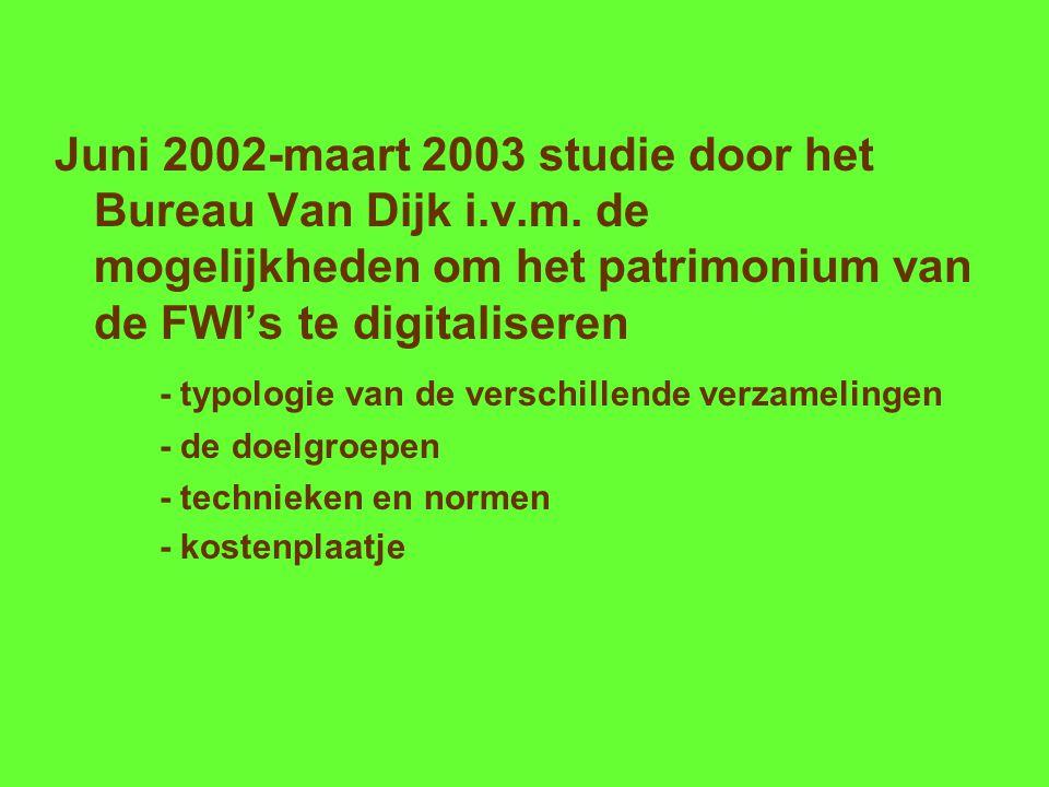 Juni 2002-maart 2003 studie door het Bureau Van Dijk i.v.m. de mogelijkheden om het patrimonium van de FWI's te digitaliseren - typologie van de versc